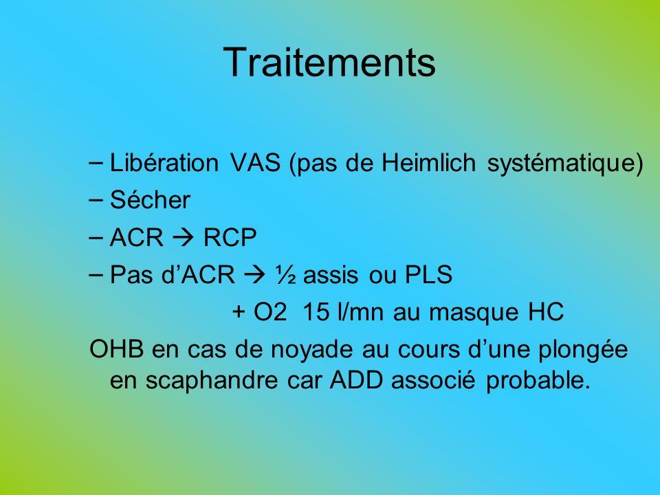 Traitements Libération VAS (pas de Heimlich systématique) Sécher