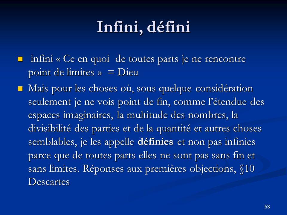 Infini, défini infini « Ce en quoi de toutes parts je ne rencontre point de limites » = Dieu.