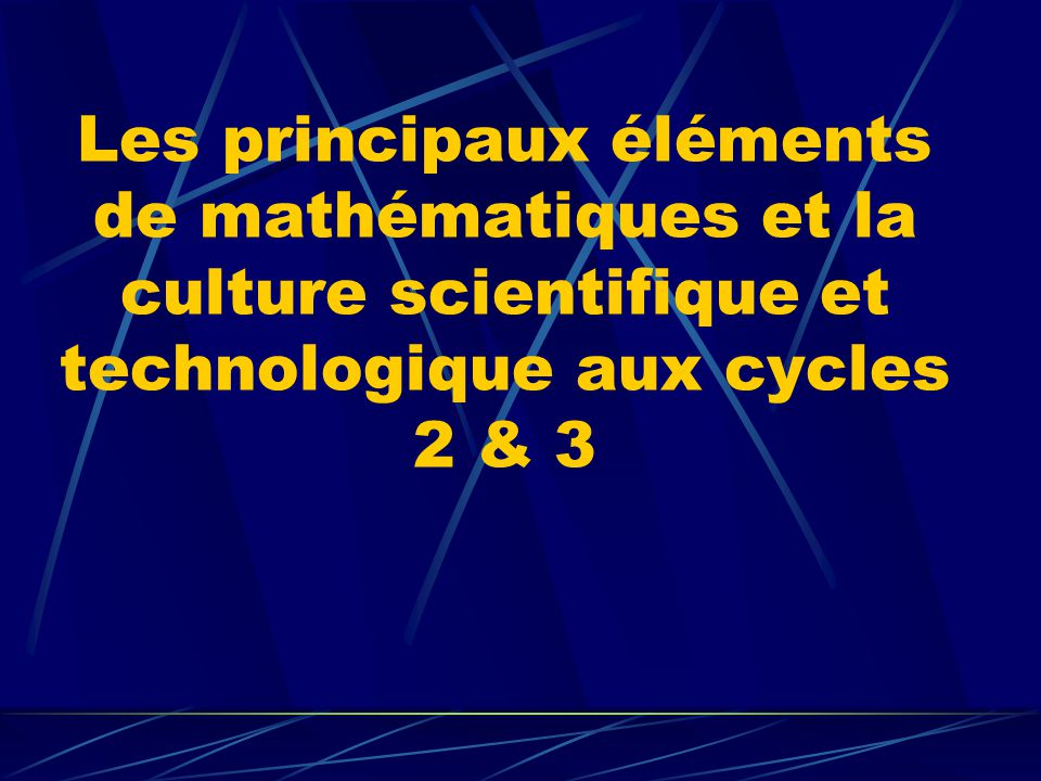 Les principaux éléments de mathématiques et la culture scientifique et technologique aux cycles 2 & 3