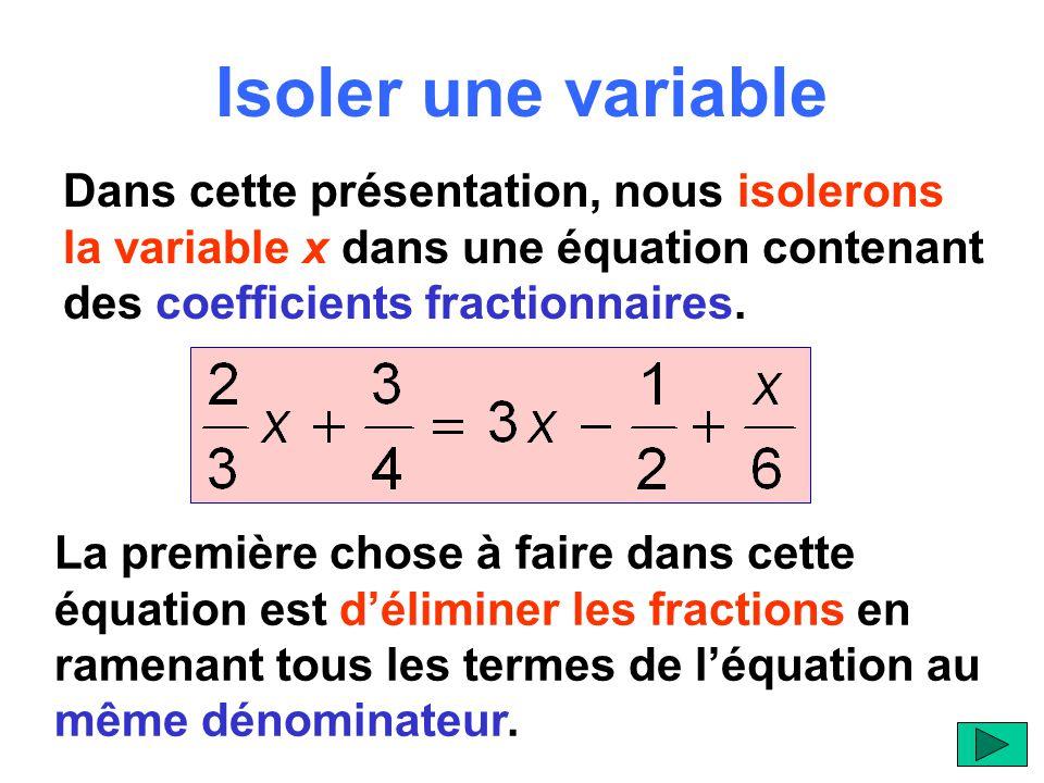 Isoler une variable Dans cette présentation, nous isolerons la variable x dans une équation contenant des coefficients fractionnaires.