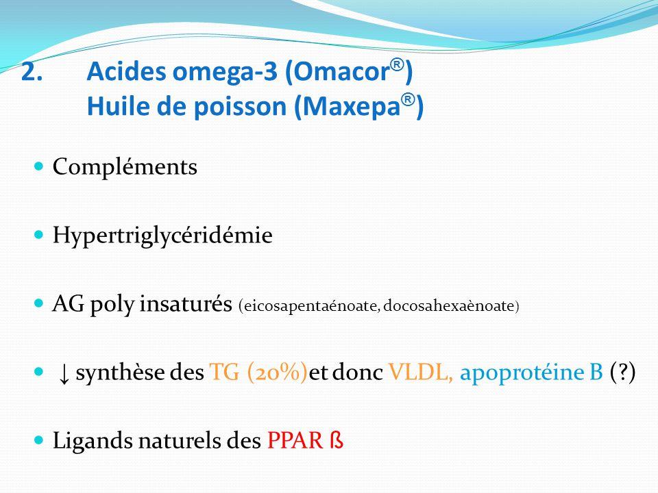 2. Acides omega-3 (Omacor®) Huile de poisson (Maxepa®)