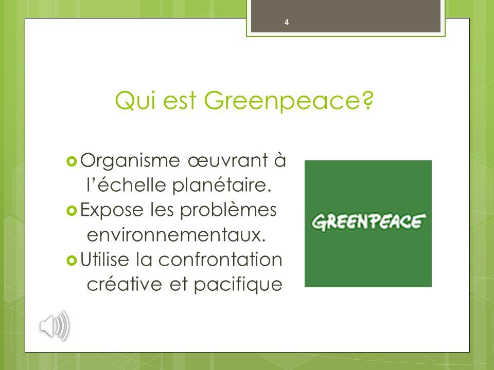 Qui est Greenpeace Organisme œuvrant à l'échelle planétaire.