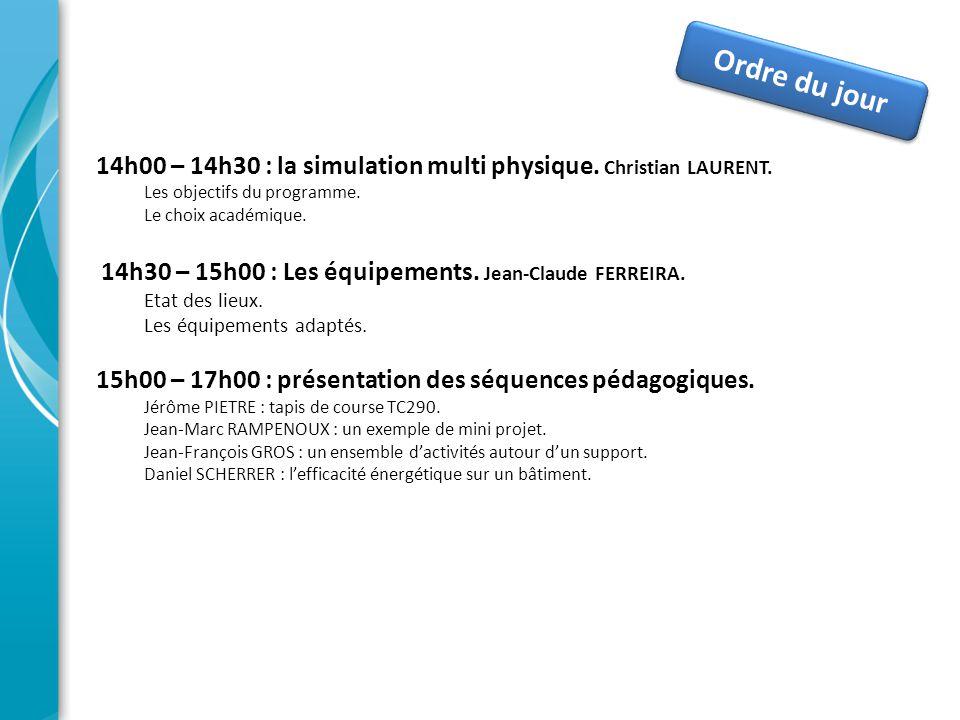 Ordre du jour 14h00 – 14h30 : la simulation multi physique. Christian LAURENT. Les objectifs du programme.