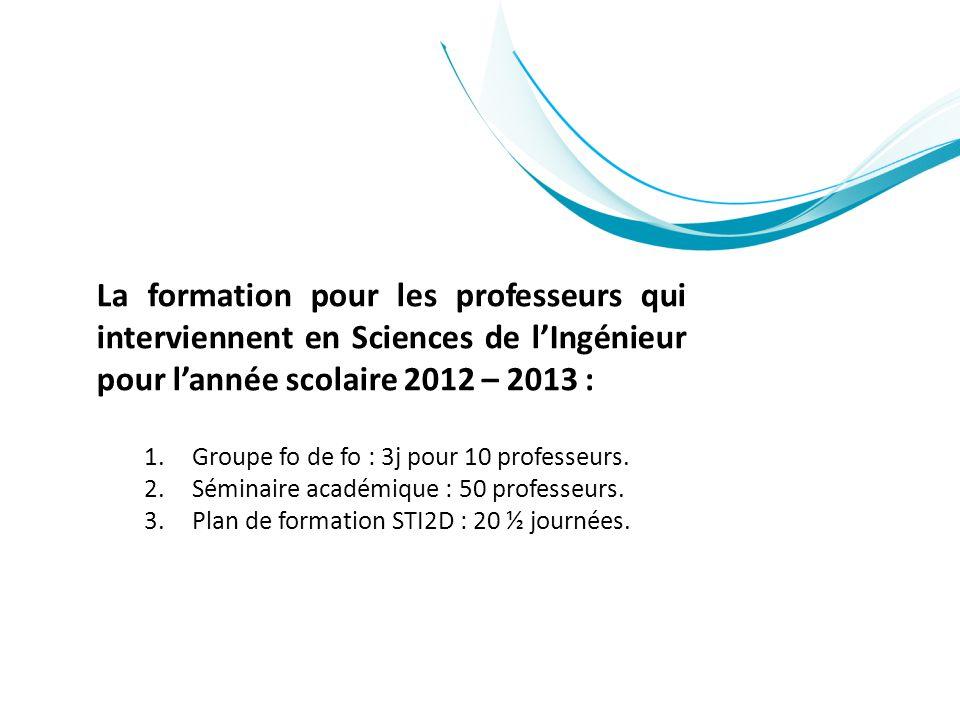 La formation pour les professeurs qui interviennent en Sciences de l'Ingénieur pour l'année scolaire 2012 – 2013 :
