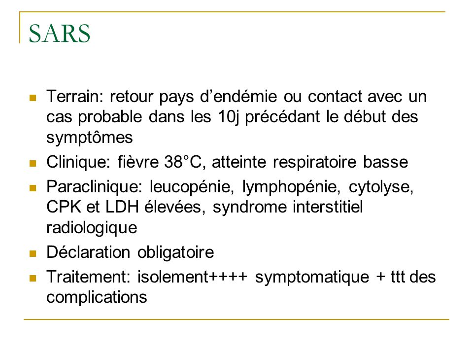 SARS Terrain: retour pays d'endémie ou contact avec un cas probable dans les 10j précédant le début des symptômes.