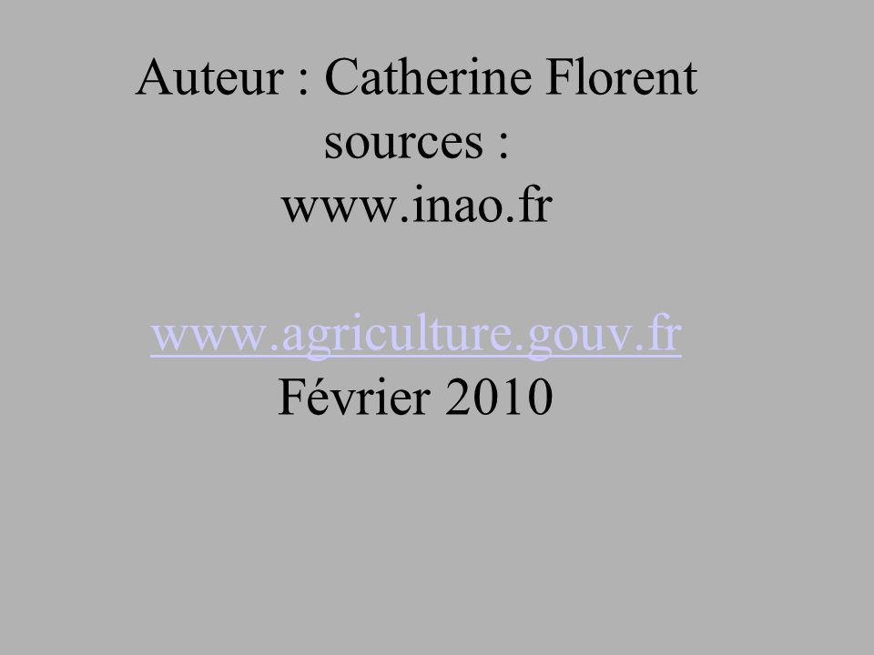 Auteur : Catherine Florent sources : www. inao. fr www. agriculture