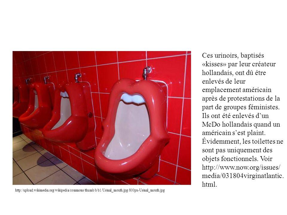 Ces urinoirs, baptisés «kisses» par leur créateur hollandais, ont dû être enlevés de leur emplacement américain après de protestations de la part de groupes féministes. Ils ont été enlevés d'un McDo hollandais quand un américain s'est plaint. Évidemment, les toilettes ne sont pas uniquement des objets fonctionnels. Voir http://www.now.org/issues/media/031804virginatlantic.html.