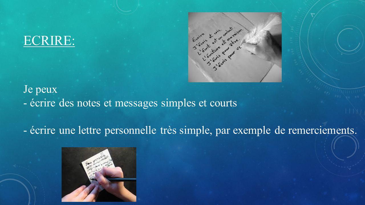 ECRIRE: Je peux - écrire des notes et messages simples et courts - écrire une lettre personnelle très simple, par exemple de remerciements.