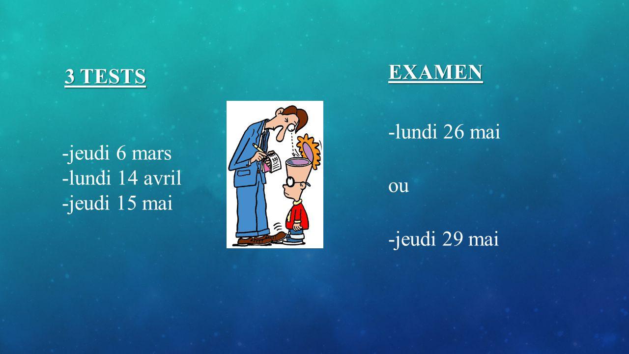 EXAMEN 3 TESTS -jeudi 6 mars -lundi 14 avril -jeudi 15 mai -lundi 26 mai ou -jeudi 29 mai