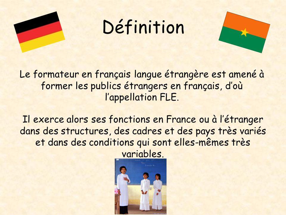 Définition Le formateur en français langue étrangère est amené à former les publics étrangers en français, d'où l'appellation FLE.