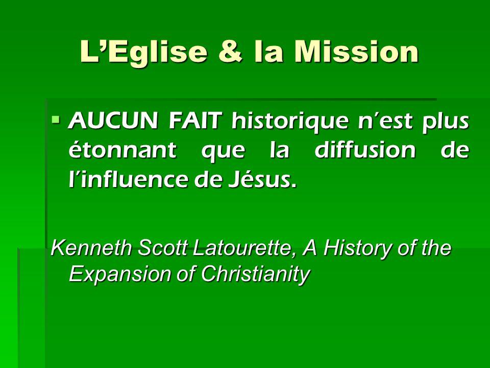 L'Eglise & la Mission AUCUN FAIT historique n'est plus étonnant que la diffusion de l'influence de Jésus.
