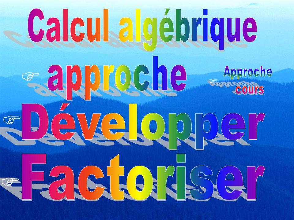    Calcul algébrique Développer Factoriser  approche Approche