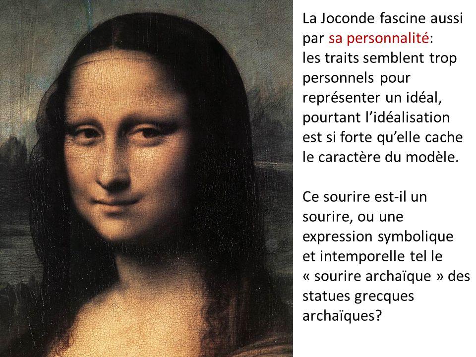 La Joconde fascine aussi par sa personnalité: les traits semblent trop personnels pour représenter un idéal, pourtant l'idéalisation est si forte qu'elle cache le caractère du modèle.