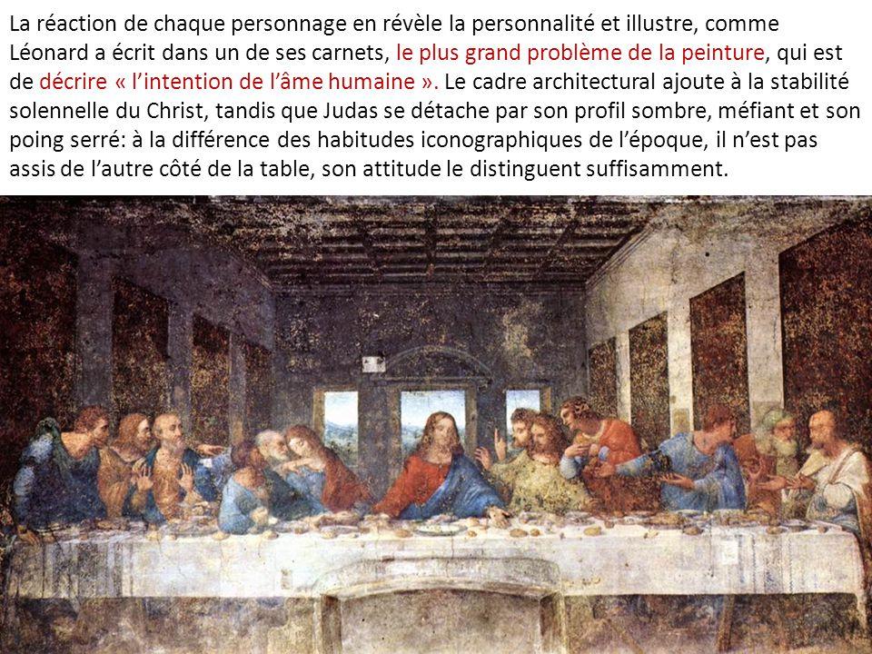 La réaction de chaque personnage en révèle la personnalité et illustre, comme Léonard a écrit dans un de ses carnets, le plus grand problème de la peinture, qui est de décrire « l'intention de l'âme humaine ».