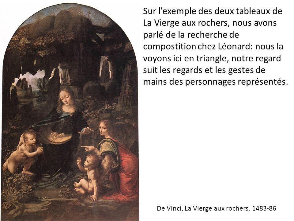 Sur l'exemple des deux tableaux de La Vierge aux rochers, nous avons parlé de la recherche de compostition chez Léonard: nous la voyons ici en triangle, notre regard suit les regards et les gestes de mains des personnages représentés.