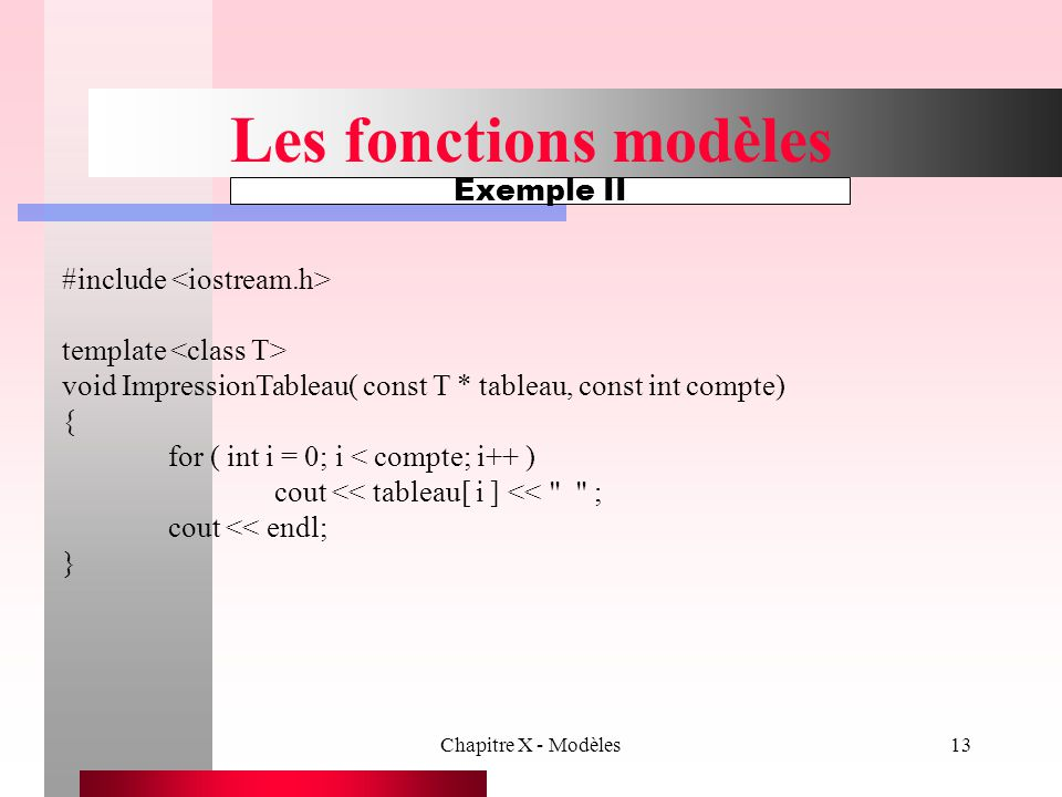 Les fonctions modèles Exemple II #include <iostream.h>