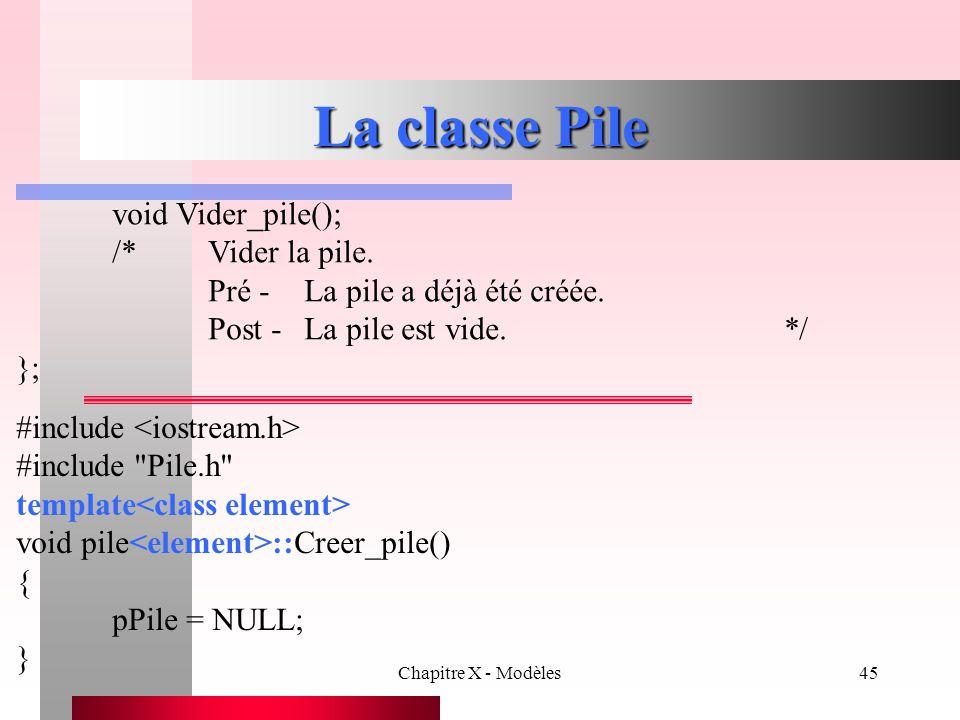 La classe Pile void Vider_pile(); /* Vider la pile.