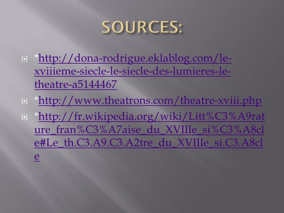 SOURCES: *http://dona-rodrigue.eklablog.com/le-xviiieme-siecle-le-siecle-des-lumieres-le-theatre-a5144467.