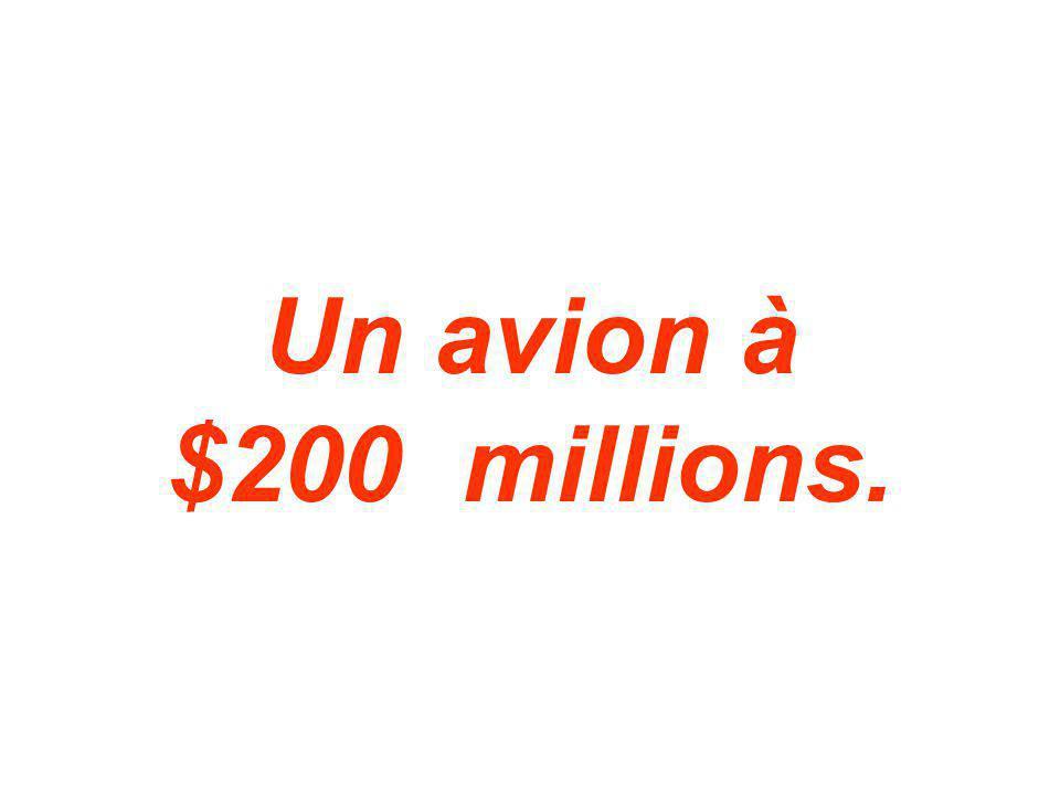 Un avion à $200 millions.