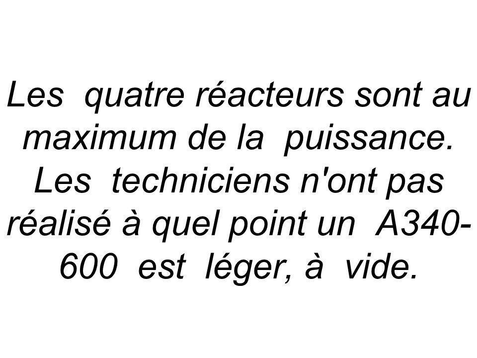 Les quatre réacteurs sont au maximum de la puissance