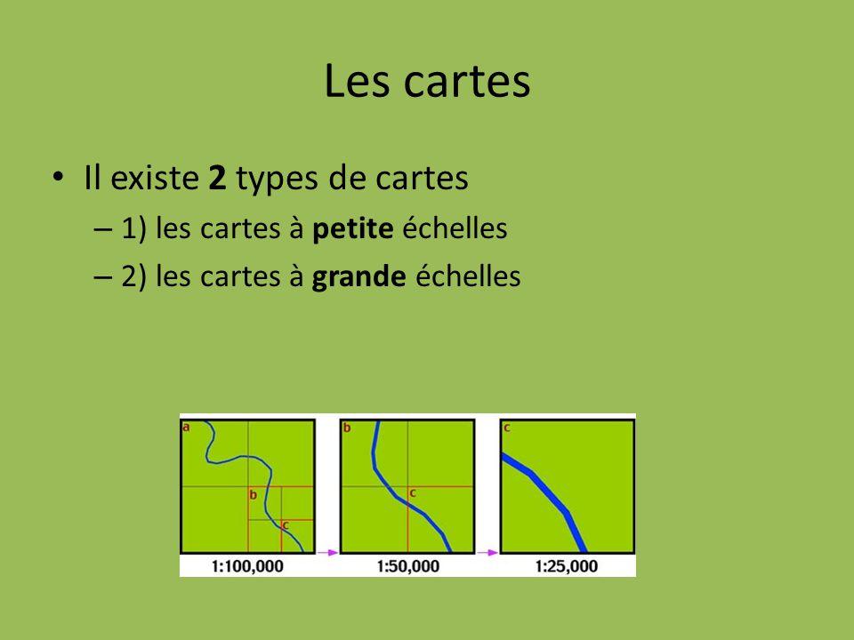 Les cartes Il existe 2 types de cartes 1) les cartes à petite échelles