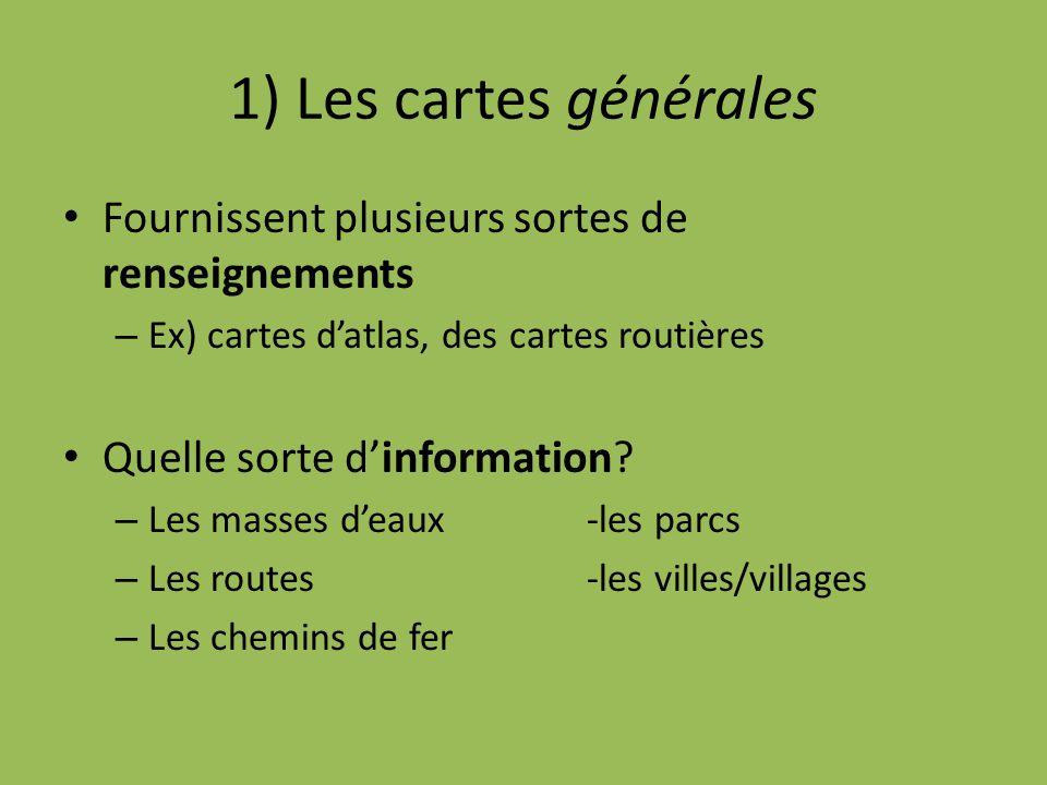 1) Les cartes générales Fournissent plusieurs sortes de renseignements