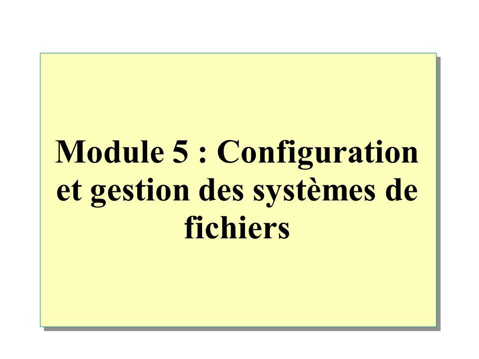 Module 5 : Configuration et gestion des systèmes de fichiers