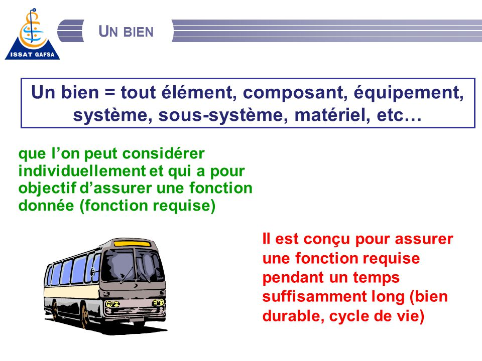 Un bien ENIT (c) Décembre 2013. Un bien = tout élément, composant, équipement, système, sous-système, matériel, etc…