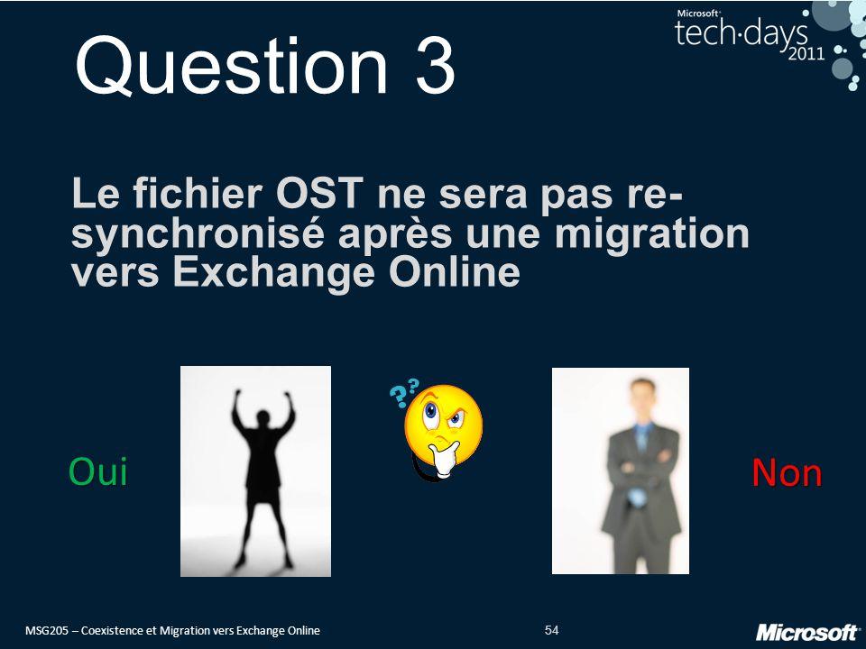 Question 3 Le fichier OST ne sera pas re-synchronisé après une migration vers Exchange Online. Oui.