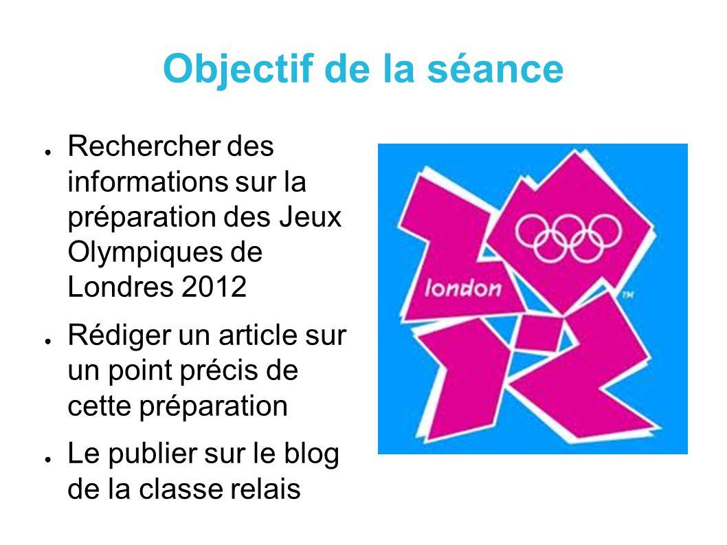Objectif de la séance Rechercher des informations sur la préparation des Jeux Olympiques de Londres 2012.
