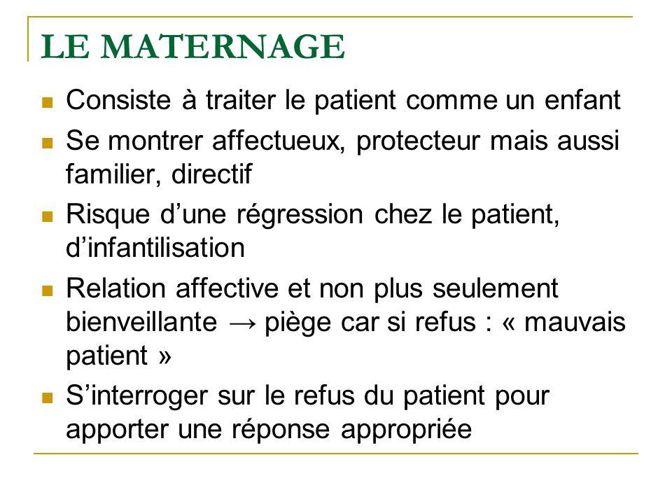 LE MATERNAGE Consiste à traiter le patient comme un enfant