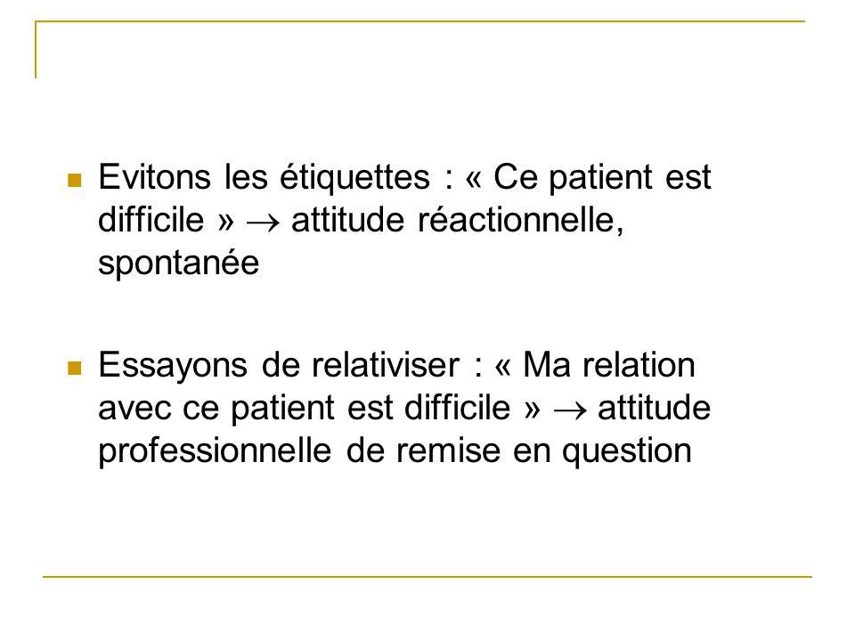 Evitons les étiquettes : « Ce patient est difficile »  attitude réactionnelle, spontanée
