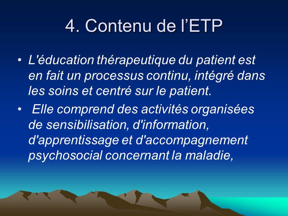 4. Contenu de l'ETP L éducation thérapeutique du patient est en fait un processus continu, intégré dans les soins et centré sur le patient.