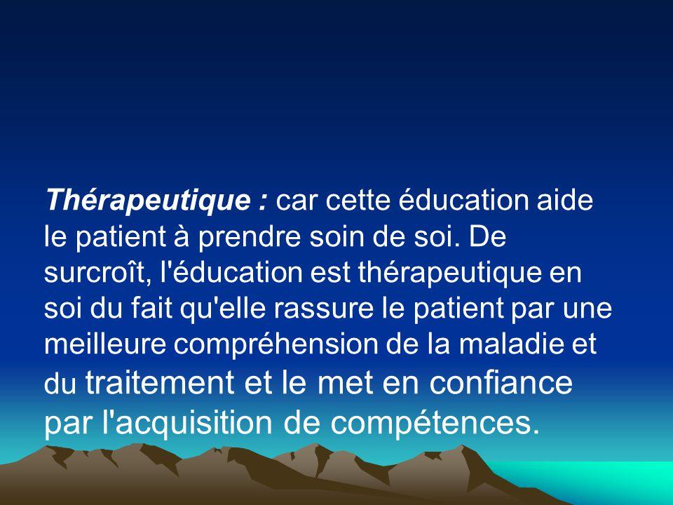 Thérapeutique : car cette éducation aide le patient à prendre soin de soi.