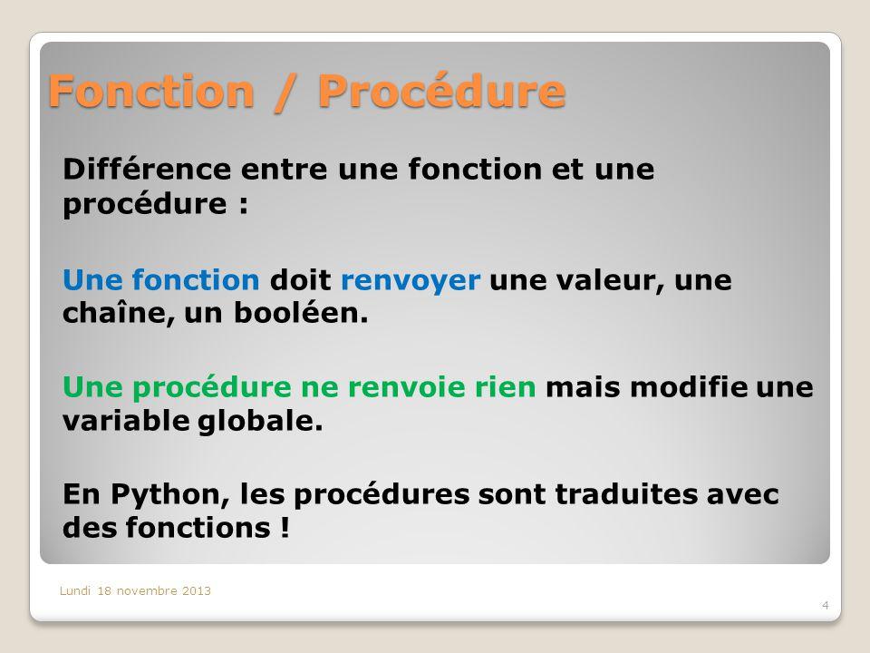 Fonction / Procédure Différence entre une fonction et une procédure :