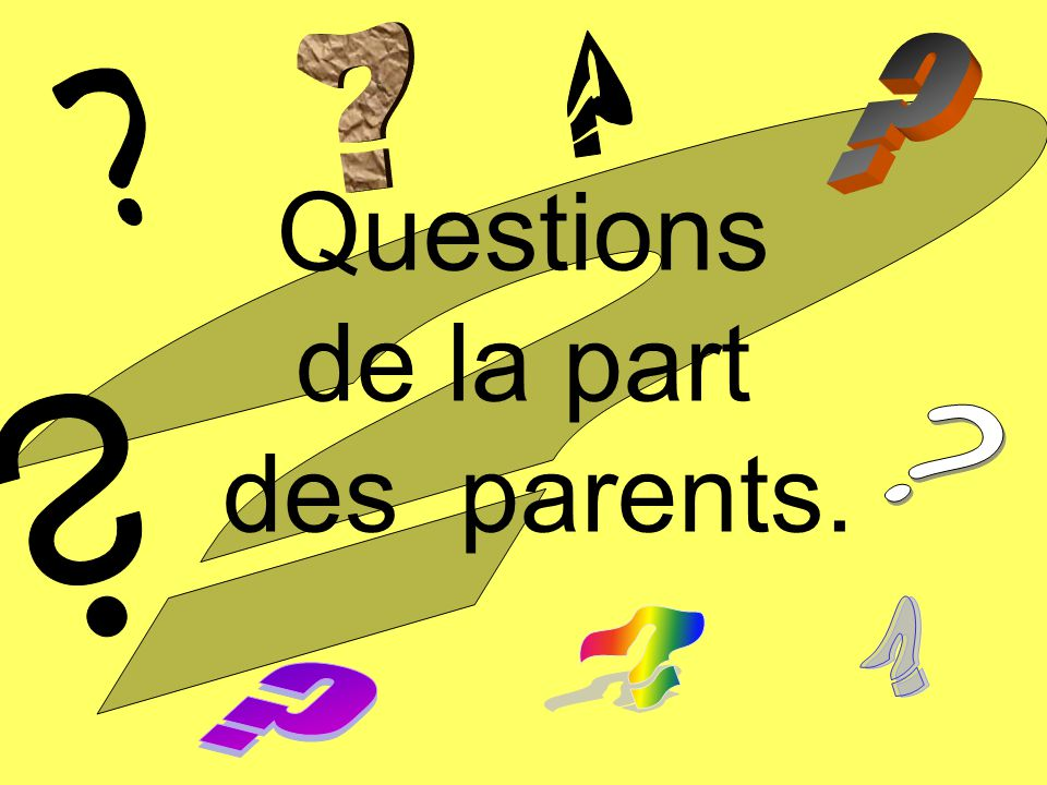 Questions de la part des parents.
