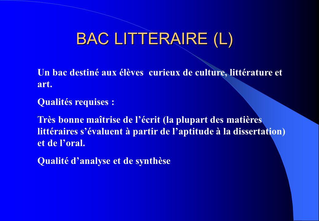 BAC LITTERAIRE (L) Un bac destiné aux élèves curieux de culture, littérature et art. Qualités requises :