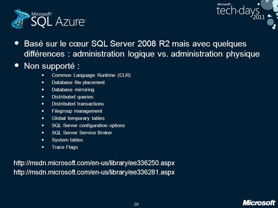 Basé sur le cœur SQL Server 2008 R2 mais avec quelques différences : administration logique vs. administration physique