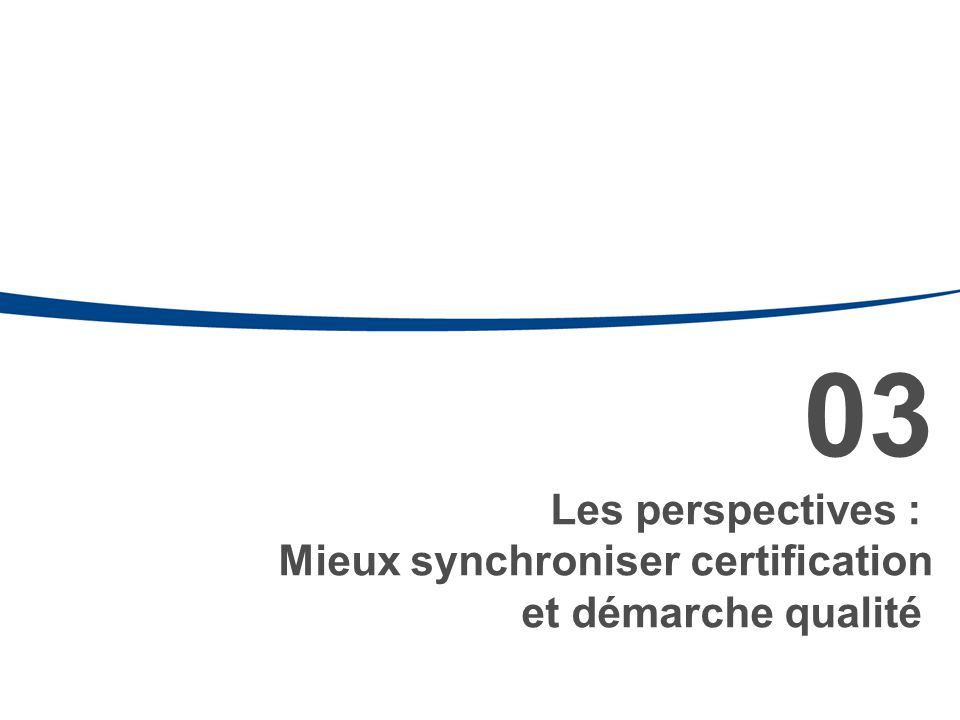 03 Les perspectives : Mieux synchroniser certification