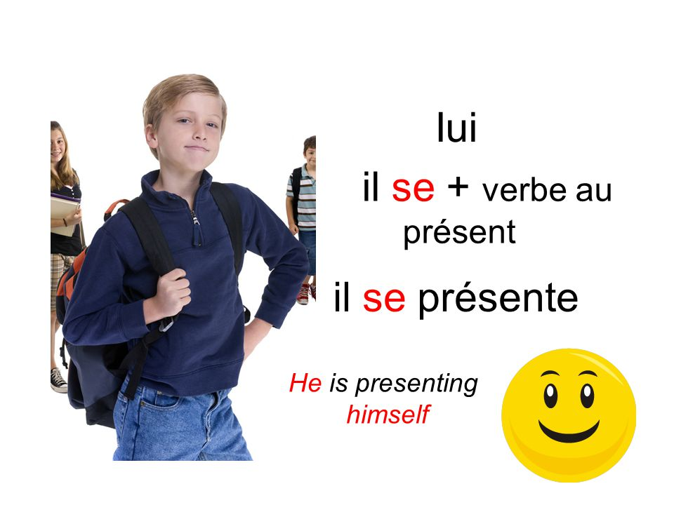 Iui il se + verbe au présent il se présente He is presenting himself