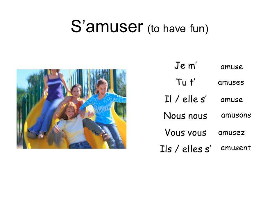 S'amuser (to have fun) Je m' Tu t' Il / elle s' Nous nous Vous vous