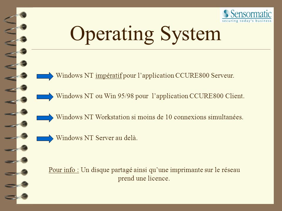 Operating System Windows NT impératif pour l'application CCURE800 Serveur. Windows NT ou Win 95/98 pour l'application CCURE800 Client.