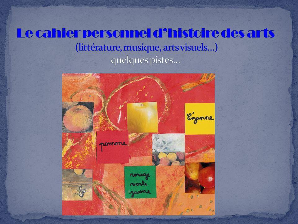 Le cahier personnel d'histoire des arts (littérature, musique, arts visuels…) quelques pistes…