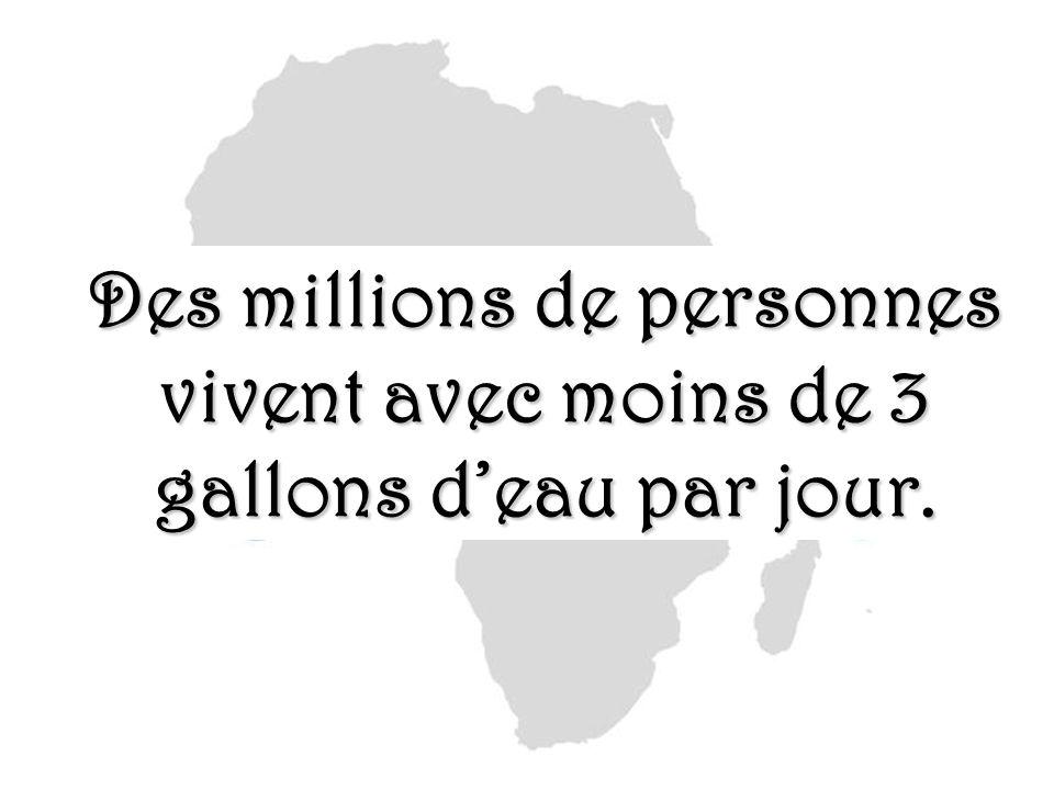 Des millions de personnes vivent avec moins de 3 gallons d'eau par jour.