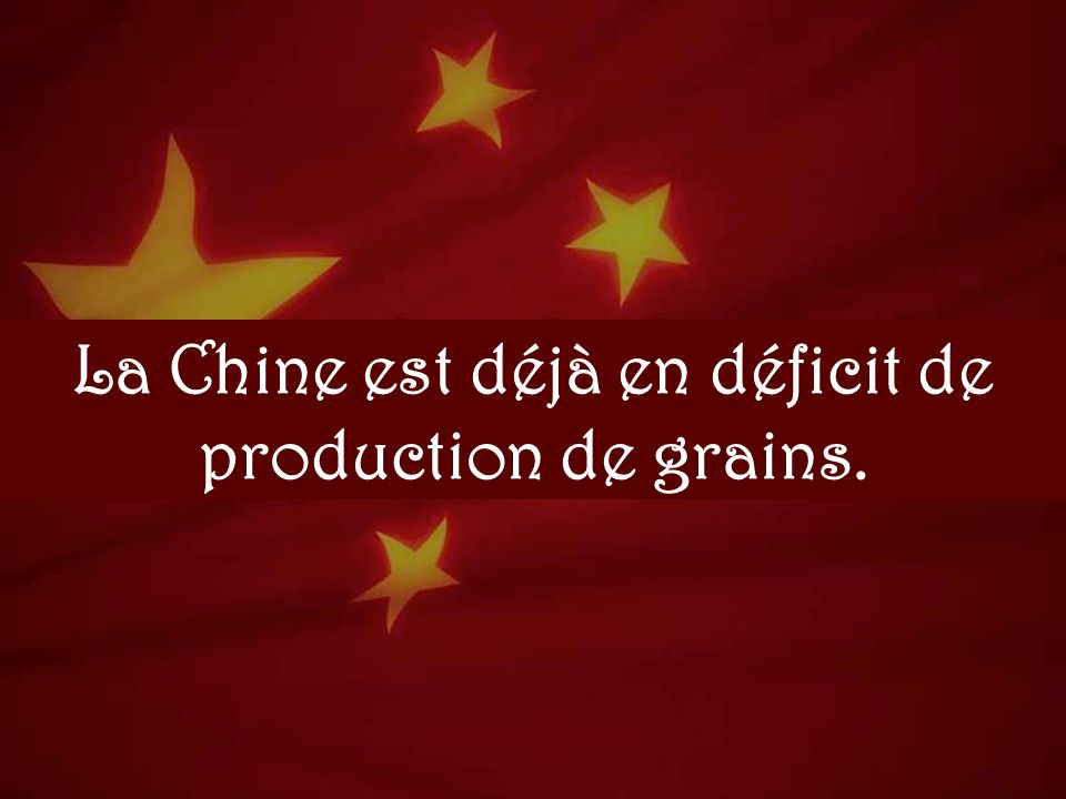 La Chine est déjà en déficit de production de grains.