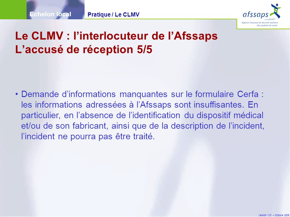 Le CLMV : l'interlocuteur de l'Afssaps L'accusé de réception 5/5