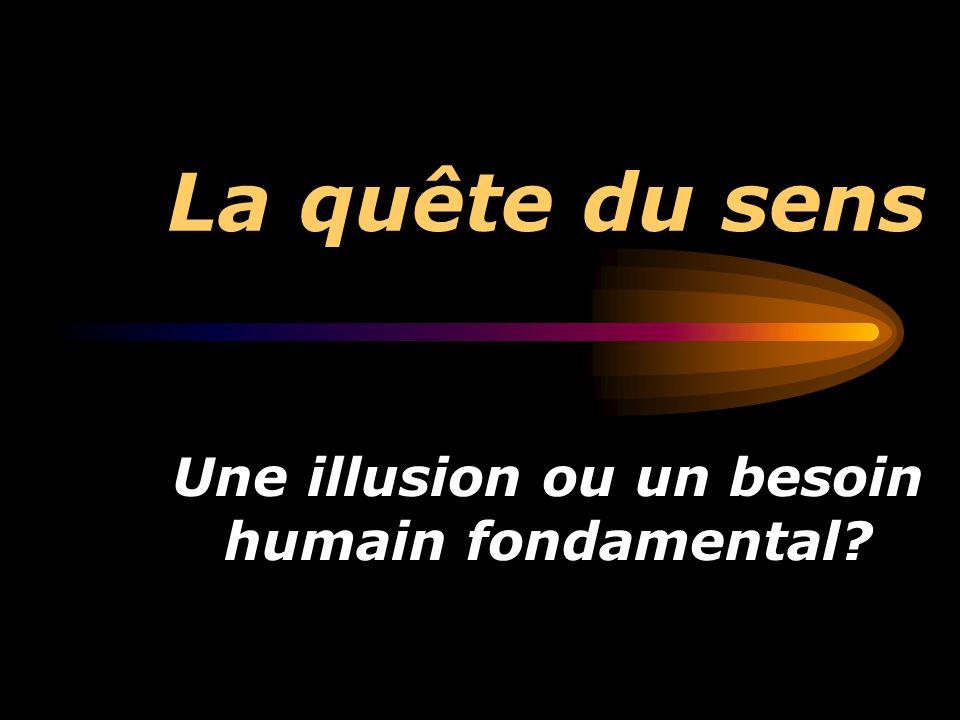 Une illusion ou un besoin humain fondamental