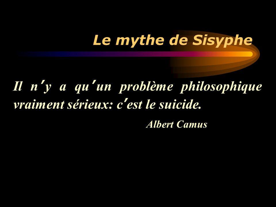Le mythe de Sisyphe Il n'y a qu'un problème philosophique vraiment sérieux: c'est le suicide.