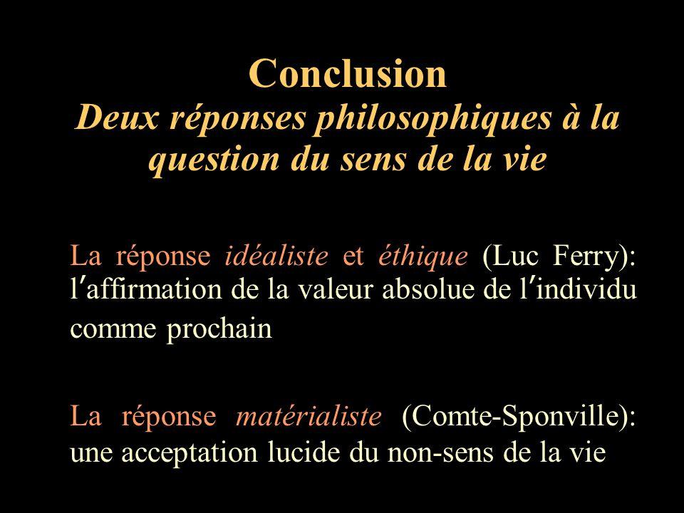 Conclusion Deux réponses philosophiques à la question du sens de la vie