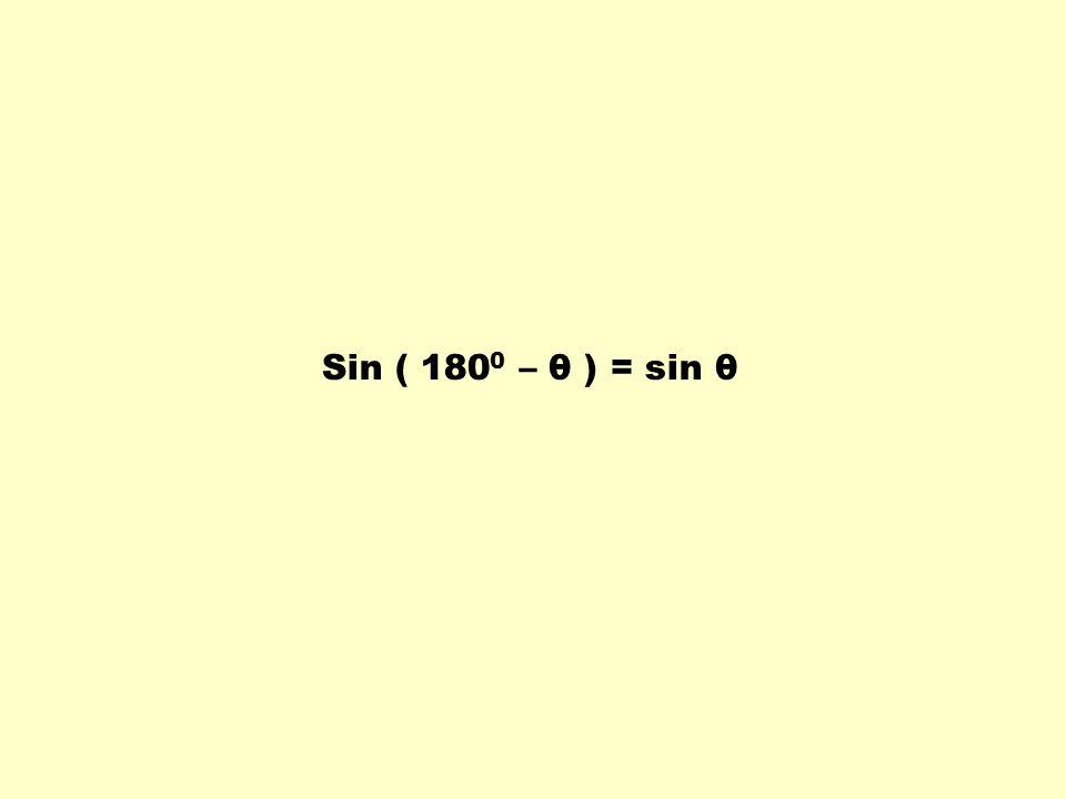 Sin ( 1800 – θ ) = sin θ